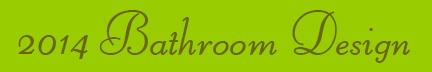 '2014 Bathroom Design' blog post banner